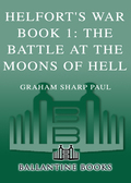 Helfort's War Book 1: The Battle at the Moons of Hell 9780345502346