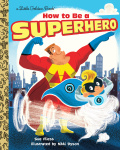 How to Be a Superhero 9780385387385