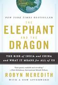 The Elephant and the Dragon: The Rise of India and China and What It Means for All of Us 9780393068924