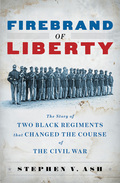 Firebrand of Liberty: The Story of Two Black Regiments That Changed the Course of the Civil War 9780393069907