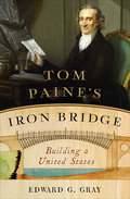 Tom Paine's Iron Bridge: Building a United States 9780393248555