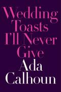 Wedding Toasts I'll Never Give 9780393254808