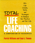 Total Life Coaching: 50+ Life Lessons, Skills, and Techniques to Enhance Your Practice . . . and Your Life 9780393707519