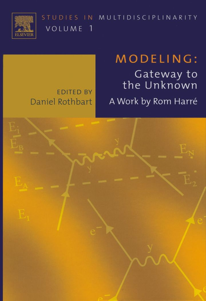 Modeling: Gateway to the Unknown: A Work by Rom Harre