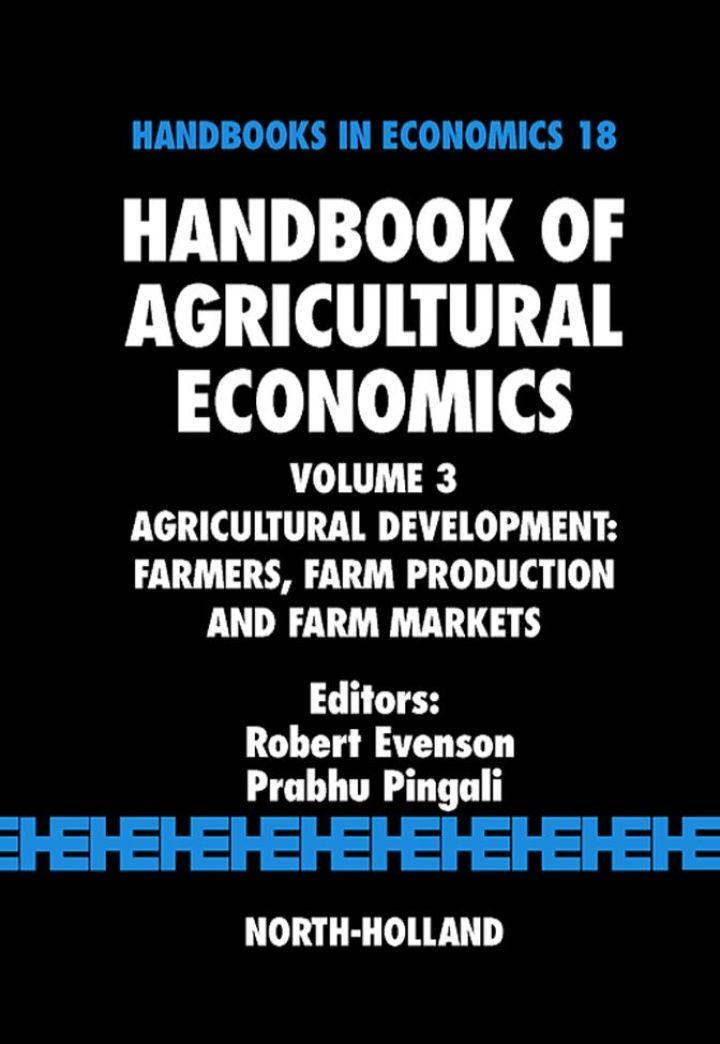 Handbook of Agricultural Economics: Agricultural Development: Farmers, Farm Production and Farm Markets