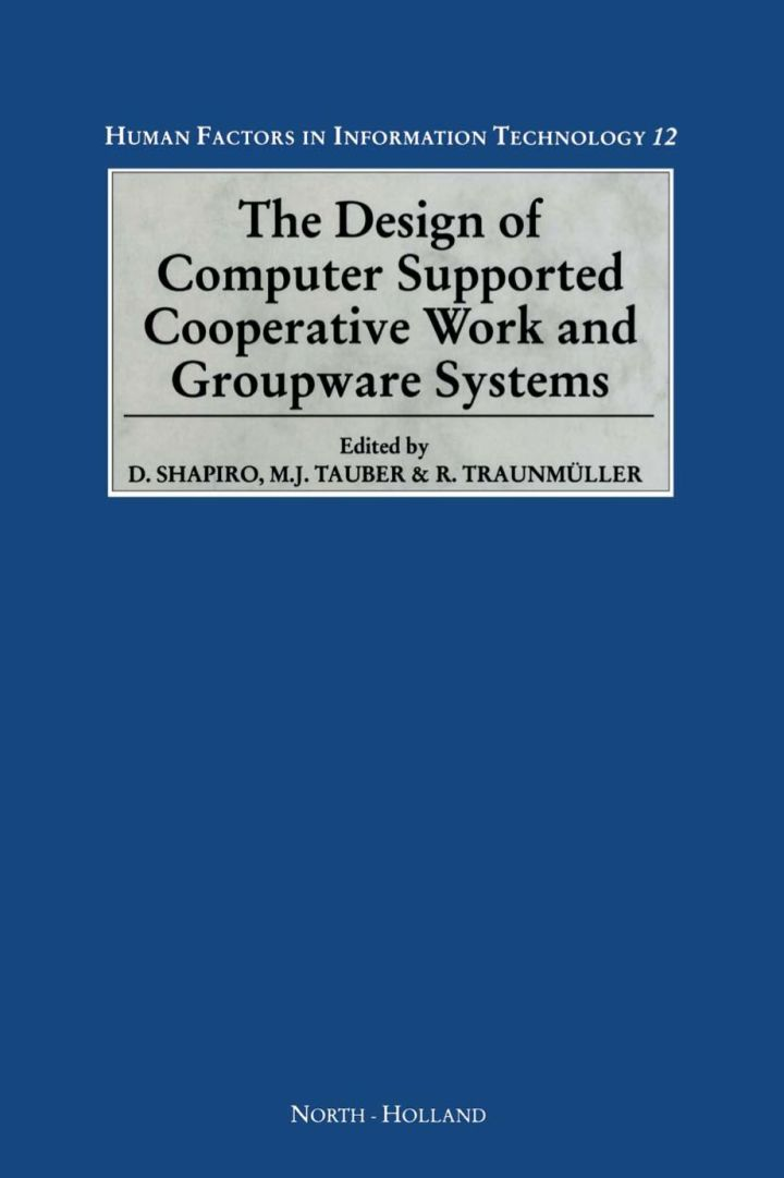 The Design of Computer Supported Cooperative Work and Groupware Systems