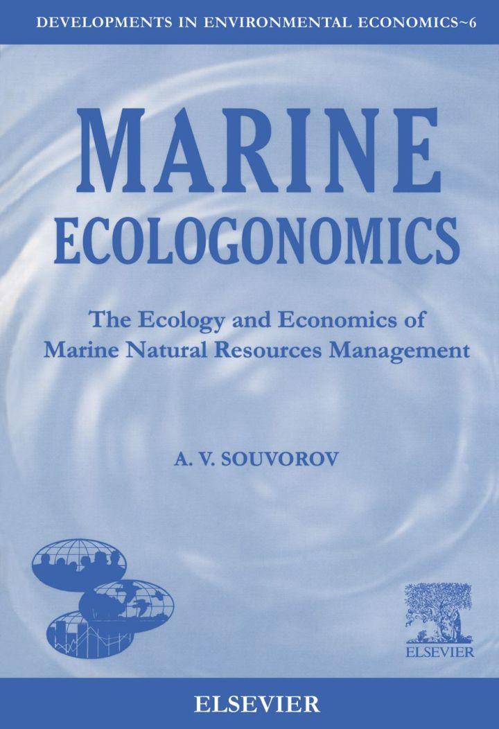 Marine Ecologonomics: The Ecology and Economics of Marine Natural Resources Management