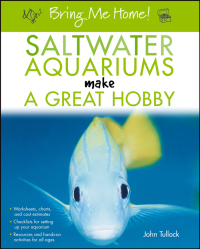 Bring Me Home! Saltwater Aquariums Make a Great Hobby              by             John H. Tullock