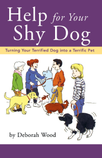 Help for Your Shy Dog              by             Deborah Wood
