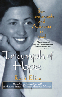 Triumph of Hope: From Theresienstadt and Auschwitz to Israel              by             Ruth Elias