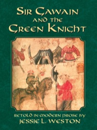 Sir Gawain and the Green Knight              by             Jessie L. Weston