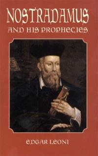 Nostradamus and His Prophecies              by             Edgar Leoni