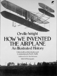 How We Invented the Airplane              by             Orville Wright