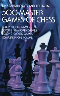 500 Master Games of Chess              by             Dr. S. Tartakower