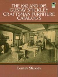 The 1912 and 1915 Gustav Stickley Craftsman Furniture Catalogs              by             Gustav Stickley