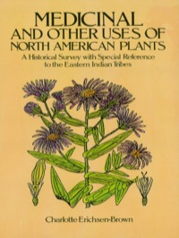 Medicinal and Other Uses of North American Plants              by             Charlotte Erichsen-Brown
