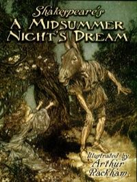 Shakespeare's A Midsummer Night's Dream              by             Arthur Rackham