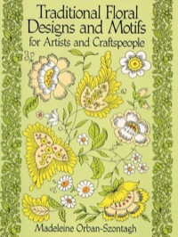 Traditional Floral Designs and Motifs for Artists and Craftspeople              by             Madeleine Orban-Szontagh