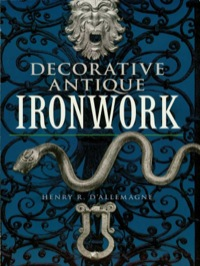 Decorative Antique Ironwork              by             Henry R. d'Allemagne