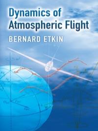 Dynamics of Atmospheric Flight              by             Bernard Etkin