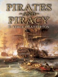 Pirates and Piracy              by             E. Keble Chatterton