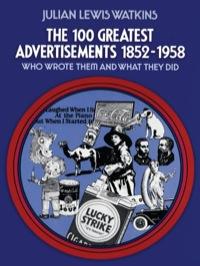 The 100 Greatest Advertisements 1852-1958              by             Julian Watkins