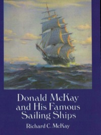 Donald McKay and His Famous Sailing Ships              by             Richard C. McKay