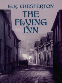 The Flying Inn              by             G. K. Chesterton