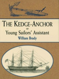 The Kedge Anchor; or, Young Sailors' Assistant              by             William Brady