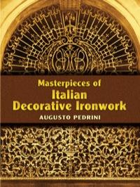 Masterpieces of Italian Decorative Ironwork              by             Augusto Pedrini