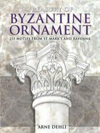 Treasury of Byzantine Ornament              by             Arne Dehli