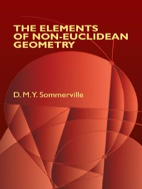 The Elements of Non-Euclidean Geometry              by             D. M.Y. Sommerville