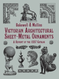 Victorian Architectural Sheet-Metal Ornaments              by             Bakewell