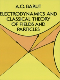 Electrodynamics and Classical Theory of Fields and Particles              by             A. O. Barut