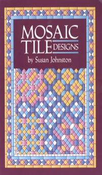 Mosaic Tile Designs              by             Susan Johnston