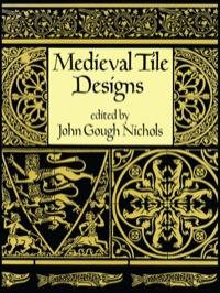 Medieval Tile Designs              by             John Gough Nichols