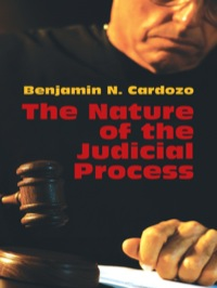 The Nature of the Judicial Process              by             Benjamin N. Cardozo
