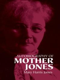 Autobiography of Mother Jones              by             Mary  Harris Jones