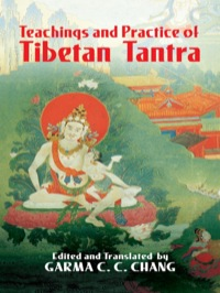 Teachings and Practice of Tibetan Tantra              by             Garma C. C. Chang