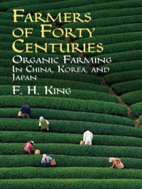 Farmers of Forty Centuries              by             F. H. King