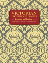 Victorian Patterns and Designs for Artists and Designers              by             Carol Belanger Grafton