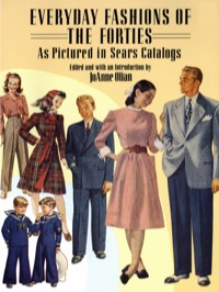 Everyday Fashions of the Forties As Pictured in Sears Catalogs              by             JoAnne Olian