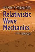 Relativistic Wave Mechanics 9780486805733