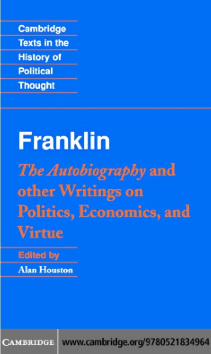 Franklin: The Autobiography and Other Writings on Politics, Economics, and Virtue
