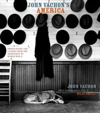 John Vachon's America: Photographs and Letters from the Depression to World War II              by             Vachon, John