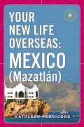 Your New Life Overseas: Mexico (Mazatlán) 9780525533825