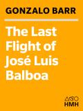 The Last Flight of Jose Luis Balboa 9780547346489