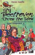 Why Beethoven Threw the Stew: And Lots More Stories About the Lives of Great Composers 9780571268672
