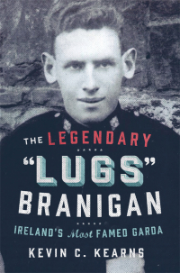 The Legendary 'Lugs Branigan' – Ireland's Most Famed Garda              by             Kevin C. Kearns