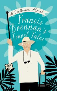 A Gentleman Abroad              by             Francis Brennan